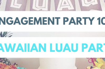 Verlobungsparty 101: Hawaiianische Luau-Party